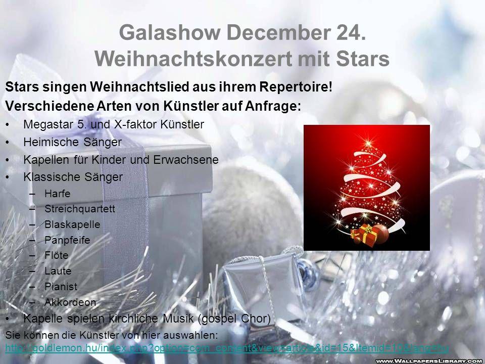 Galashow December 24. Weihnachtskonzert mit Stars Stars singen Weihnachtslied aus ihrem Repertoire! Verschiedene Arten von Künstler auf Anfrage: Megas