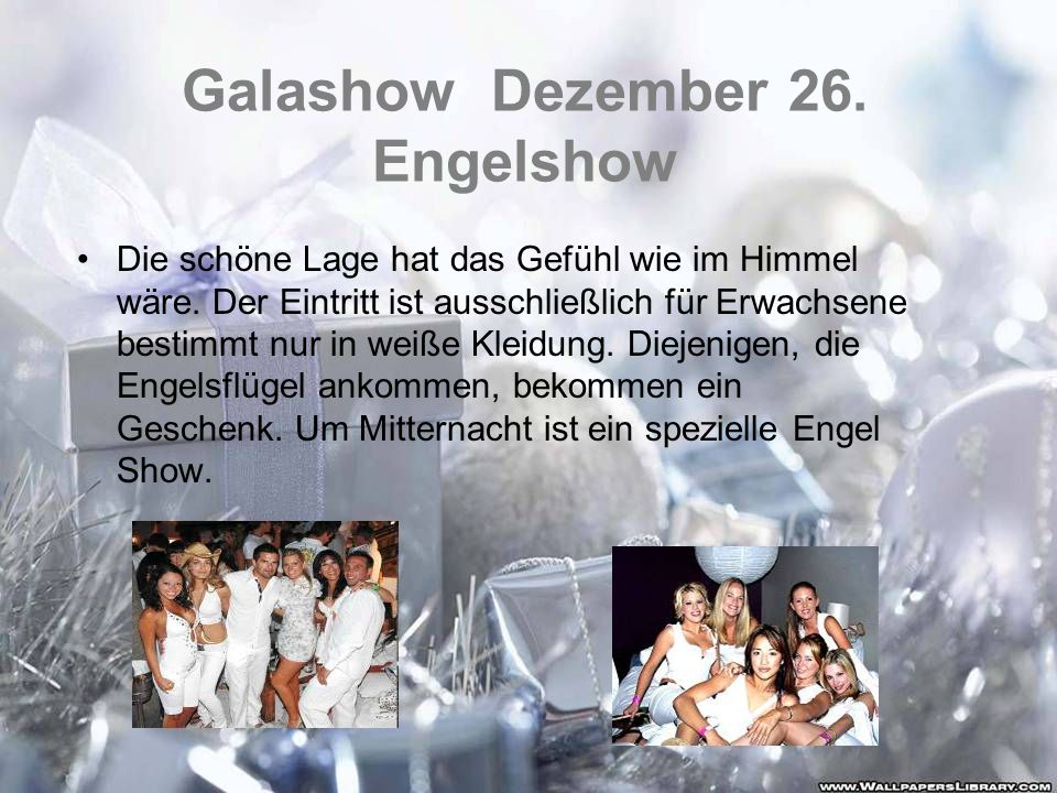 Galashow Dezember 26. Engelshow Die schöne Lage hat das Gefühl wie im Himmel wäre. Der Eintritt ist ausschließlich für Erwachsene bestimmt nur in weiß