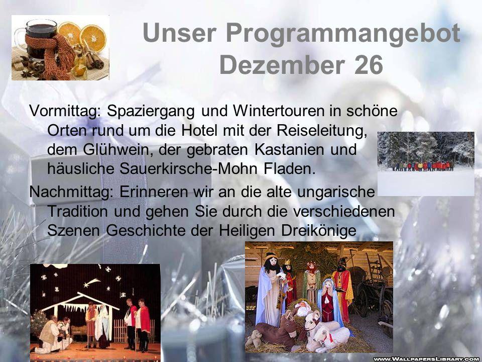 Unser Programmangebot Dezember 26 Vormittag: Spaziergang und Wintertouren in schöne Orten rund um die Hotel mit der Reiseleitung, dem Glühwein, der ge
