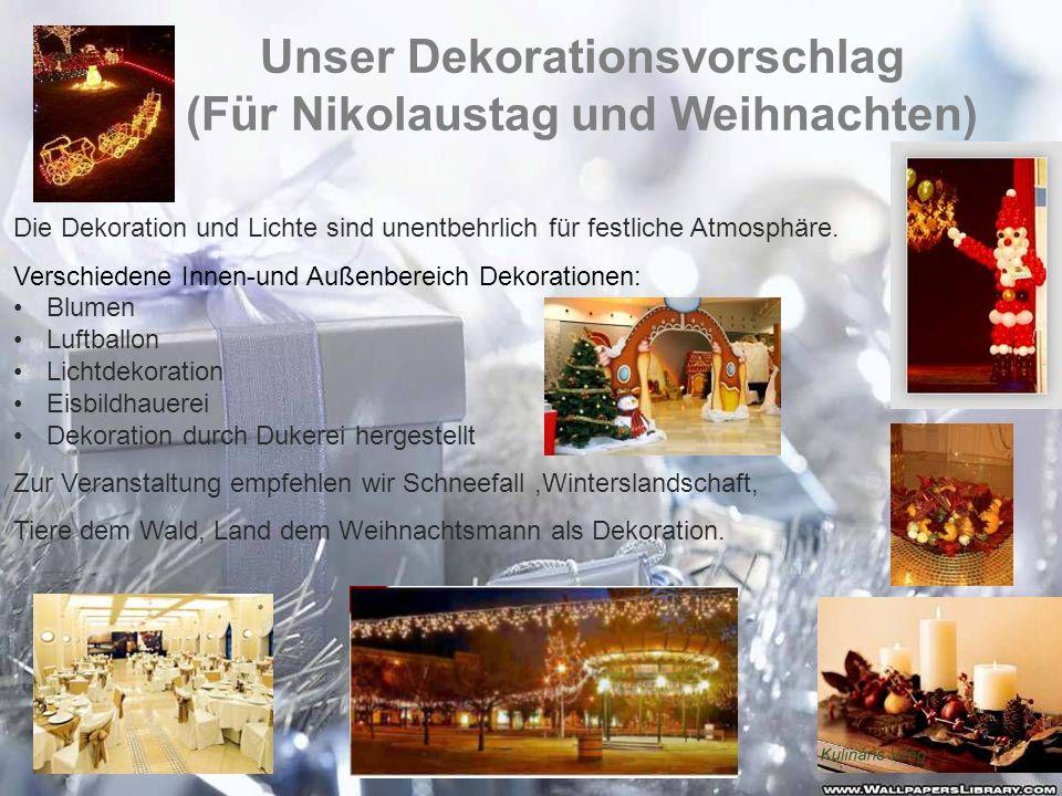 Unser Dekorationsvorschlag (Für Nikolaustag und Weihnachten) Die Dekoration und Lichte sind unentbehrlich für festliche Atmosphäre. Verschiedene Innen
