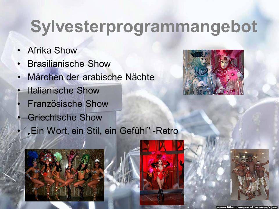 Sylvesterprogrammangebot Afrika Show Brasilianische Show Märchen der arabische Nächte Italianische Show Französische Show Griechische Show Ein Wort, e