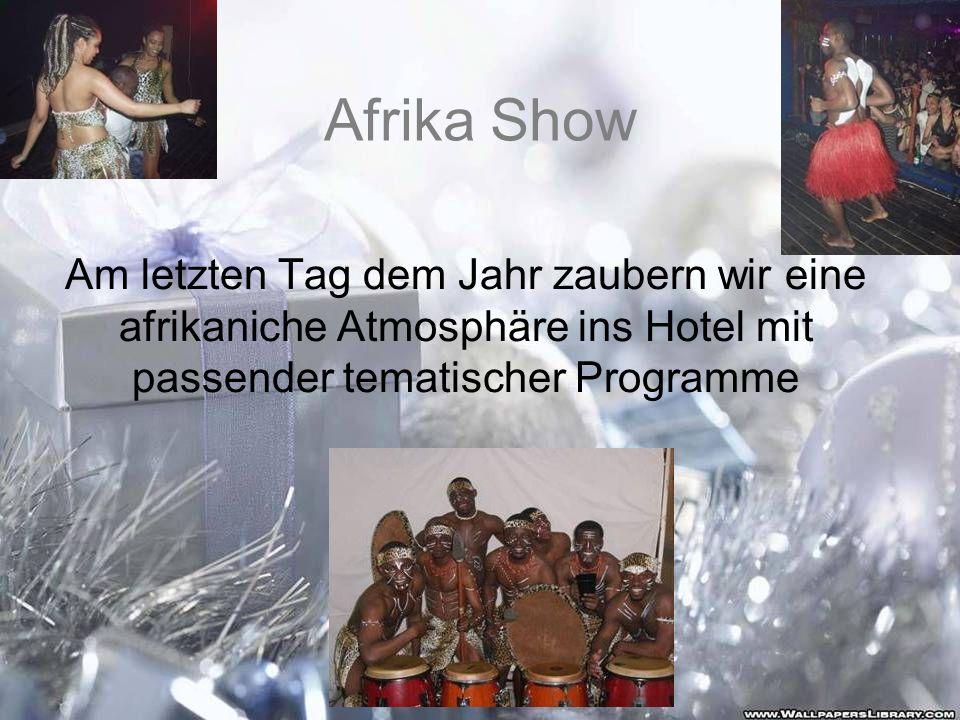 Afrika Show Am letzten Tag dem Jahr zaubern wir eine afrikaniche Atmosphäre ins Hotel mit passender tematischer Programme