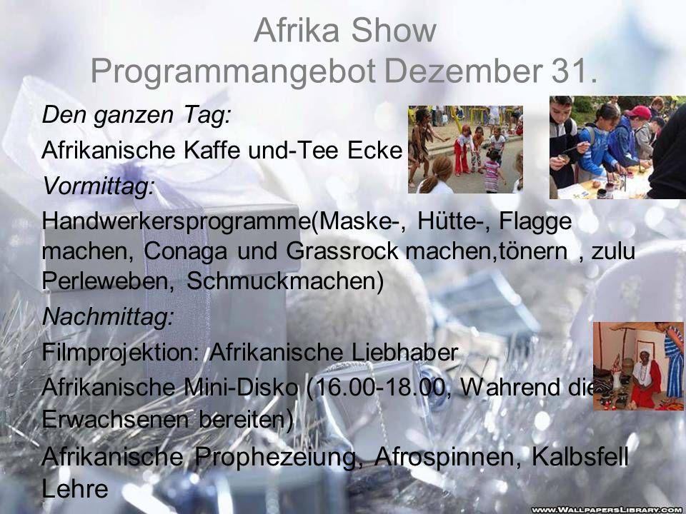 Afrika Show Programmangebot Dezember 31. Den ganzen Tag: Afrikanische Kaffe und-Tee Ecke Vormittag: Handwerkersprogramme(Maske-, Hütte-, Flagge machen