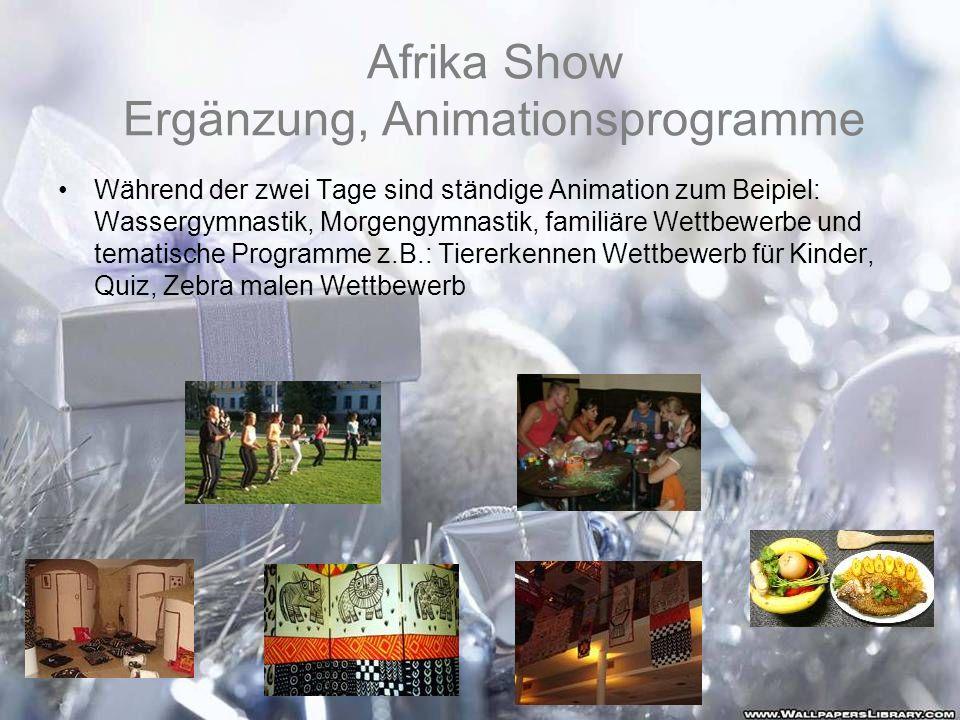 Afrika Show Ergänzung, Animationsprogramme Während der zwei Tage sind ständige Animation zum Beipiel: Wassergymnastik, Morgengymnastik, familiäre Wett