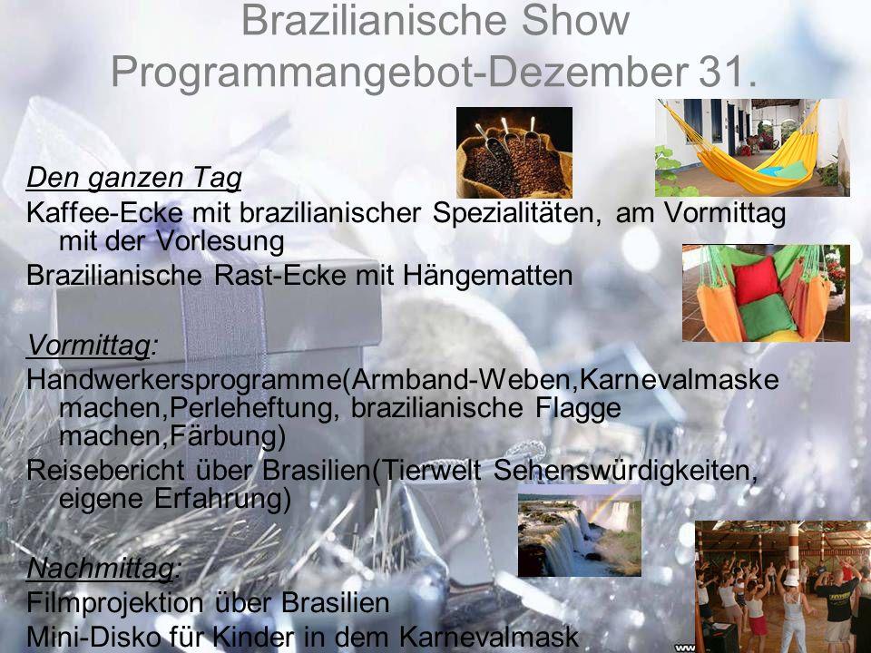 Brazilianische Show Programmangebot-Dezember 31. Den ganzen Tag Kaffee-Ecke mit brazilianischer Spezialitäten, am Vormittag mit der Vorlesung Brazilia