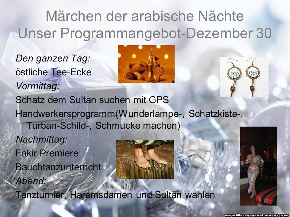 Märchen der arabische Nächte Unser Programmangebot-Dezember 30 Den ganzen Tag: östliche Tee-Ecke Vormittag: Schatz dem Sultan suchen mit GPS Handwerke