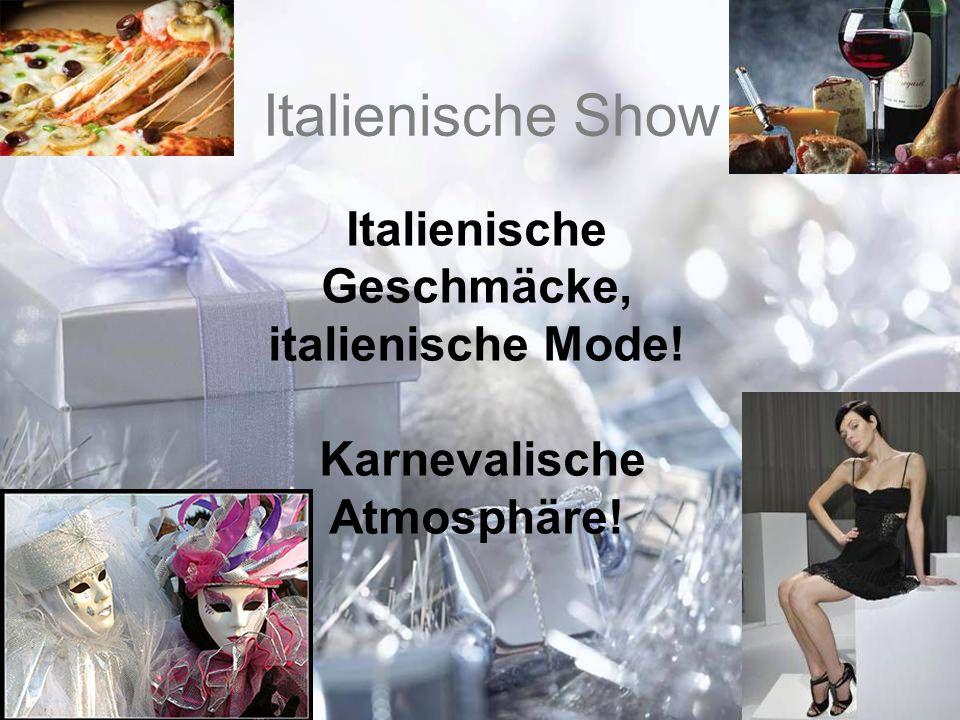 Italienische Show Italienische Geschmäcke, italienische Mode! Karnevalische Atmosphäre!