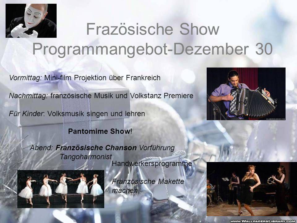 Frazösische Show Programmangebot-Dezember 30 Vormittag: Mini-film Projektion über Frankreich Nachmittag: französische Musik und Volkstanz Premiere Für