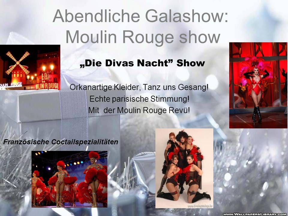 Abendliche Galashow: Moulin Rouge show Die Divas Nacht Show Orkanartige Kleider, Tanz uns Gesang! Echte parisische Stimmung! Mit der Moulin Rouge Revü