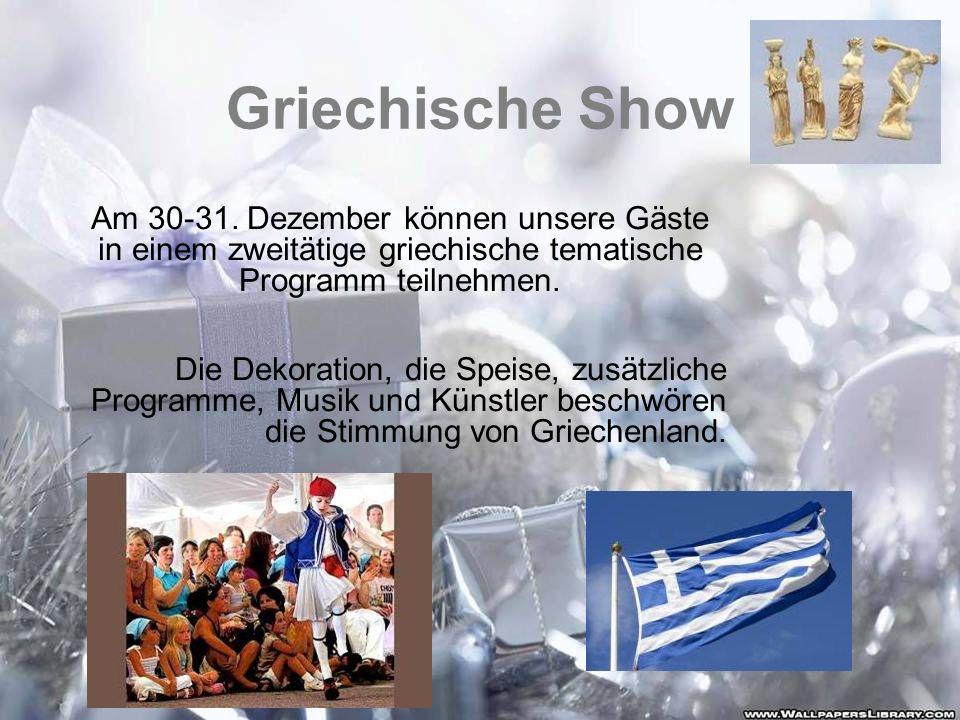 Griechische Show Am 30-31. Dezember können unsere Gäste in einem zweitätige griechische tematische Programm teilnehmen. Die Dekoration, die Speise, zu