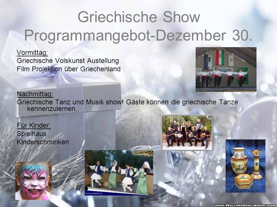 Griechische Show Programmangebot-Dezember 30. Vormittag: Griechische Volskunst Austellung Film Projektion über Griechenland Nachmittag: Griechische Ta