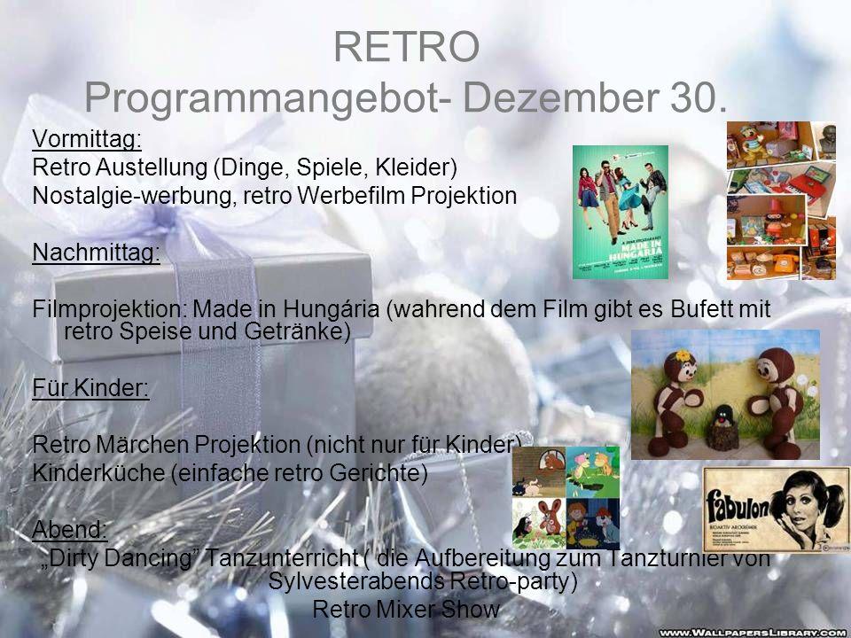 RETRO Programmangebot- Dezember 30. Vormittag: Retro Austellung (Dinge, Spiele, Kleider) Nostalgie-werbung, retro Werbefilm Projektion Nachmittag: Fil
