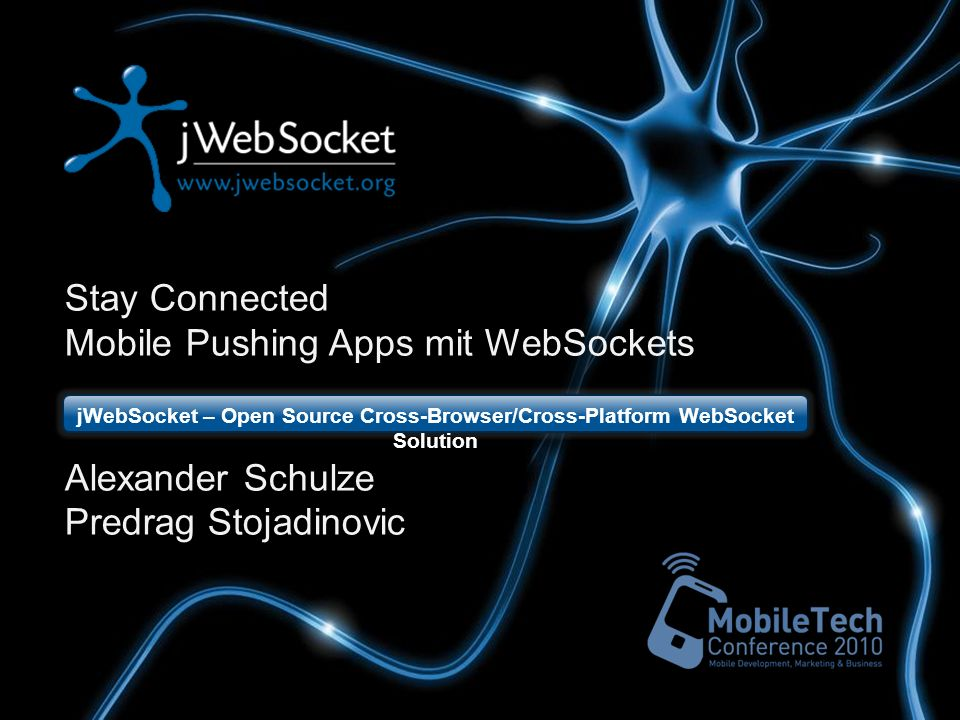 Stay Connected Mobile Pushing Apps mit WebSockets Alexander Schulze Predrag Stojadinovic jWebSocket – Open Source Cross-Browser/Cross-Platform WebSocket Solution