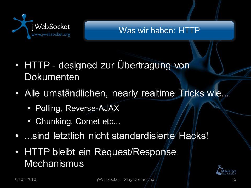 Was wir haben: HTTP HTTP - designed zur Übertragung von Dokumenten Alle umständlichen, nearly realtime Tricks wie...