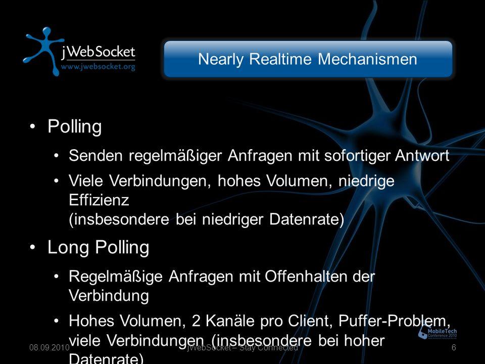 Nearly Realtime Mechanismen Polling Senden regelmäßiger Anfragen mit sofortiger Antwort Viele Verbindungen, hohes Volumen, niedrige Effizienz (insbesondere bei niedriger Datenrate) Long Polling Regelmäßige Anfragen mit Offenhalten der Verbindung Hohes Volumen, 2 Kanäle pro Client, Puffer-Problem, viele Verbindungen (insbesondere bei hoher Datenrate) jWebSocket – Stay Connected608.09.2010