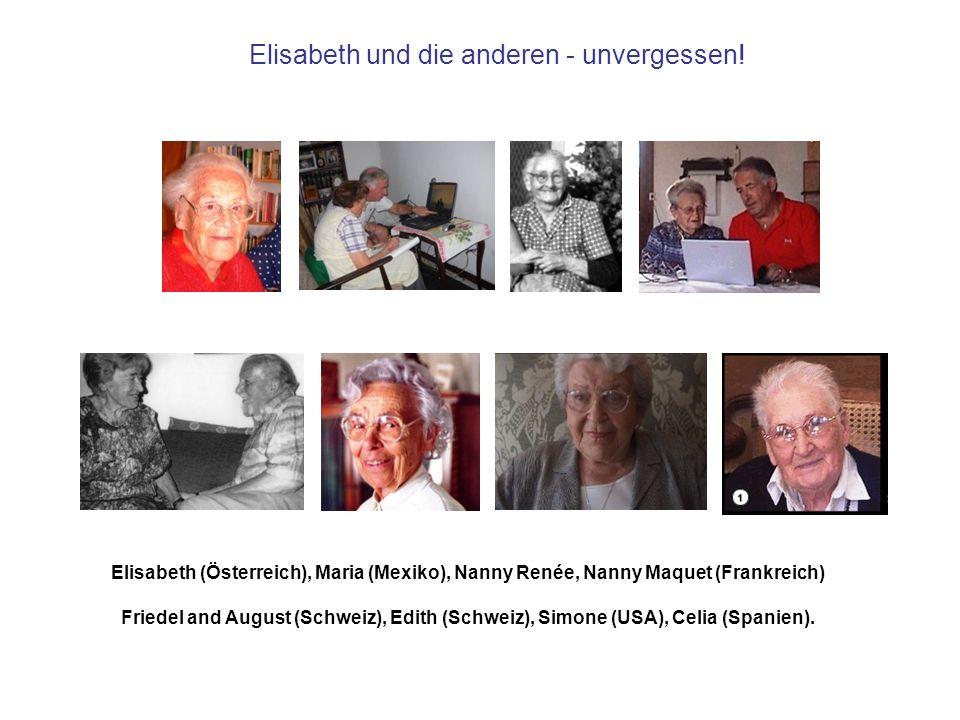 Elisabeth und die anderen - unvergessen! Elisabeth (Österreich), Maria (Mexiko), Nanny Renée, Nanny Maquet (Frankreich) Friedel and August (Schweiz),