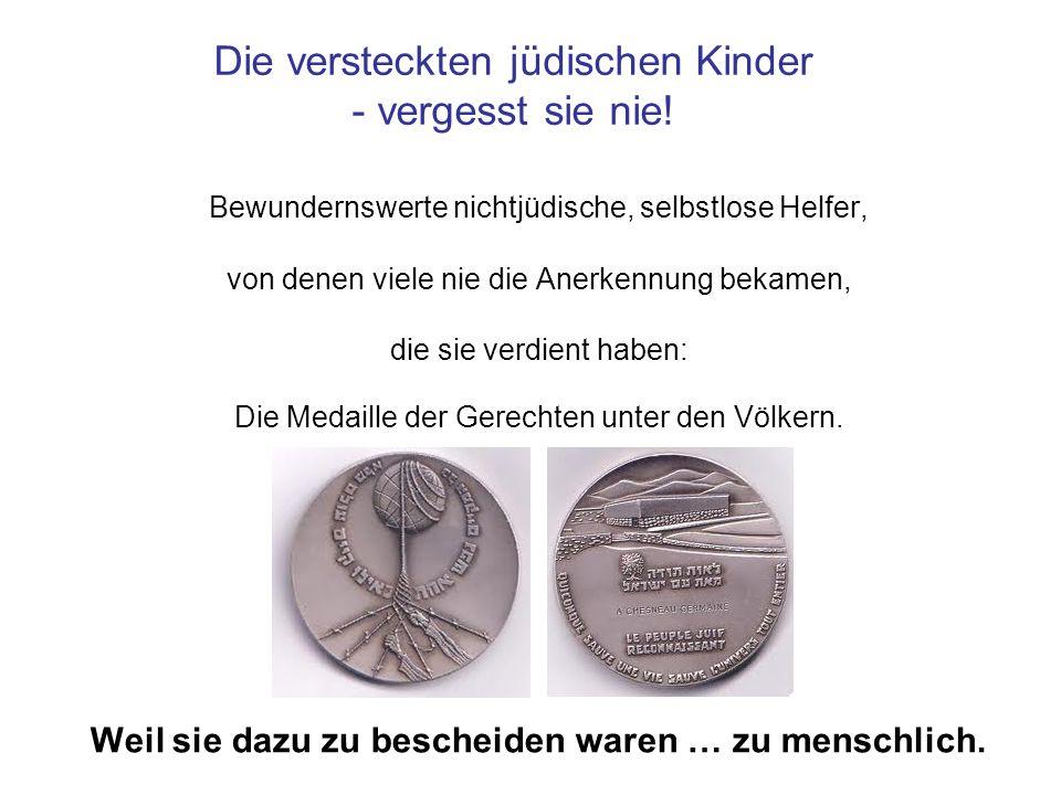 Die versteckten jüdischen Kinder - vergesst sie nie! Bewundernswerte nichtjüdische, selbstlose Helfer, von denen viele nie die Anerkennung bekamen, di