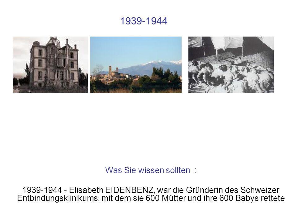 1939-1944 Was Sie wissen sollten : 1939-1944 - Elisabeth EIDENBENZ, war die Gründerin des Schweizer Entbindungsklinikums, mit dem sie 600 Mütter und i