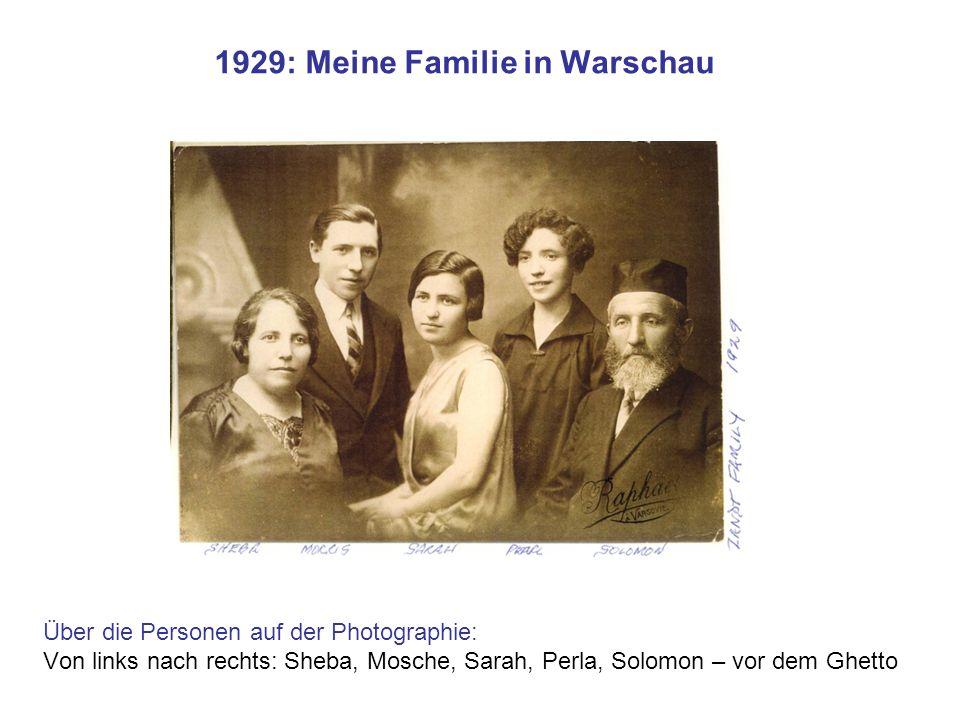 1929: Meine Familie in Warschau Über die Personen auf der Photographie: Von links nach rechts: Sheba, Mosche, Sarah, Perla, Solomon – vor dem Ghetto