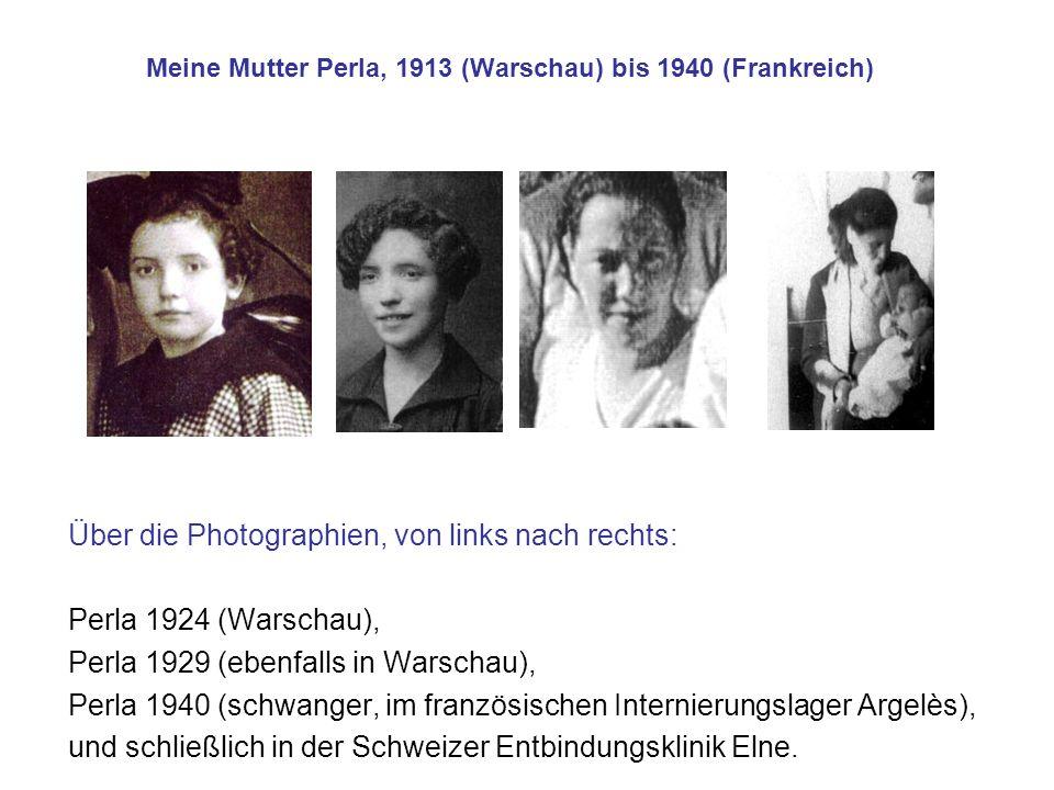 Meine Mutter Perla, 1913 (Warschau) bis 1940 (Frankreich) Über die Photographien, von links nach rechts: Perla 1924 (Warschau), Perla 1929 (ebenfalls