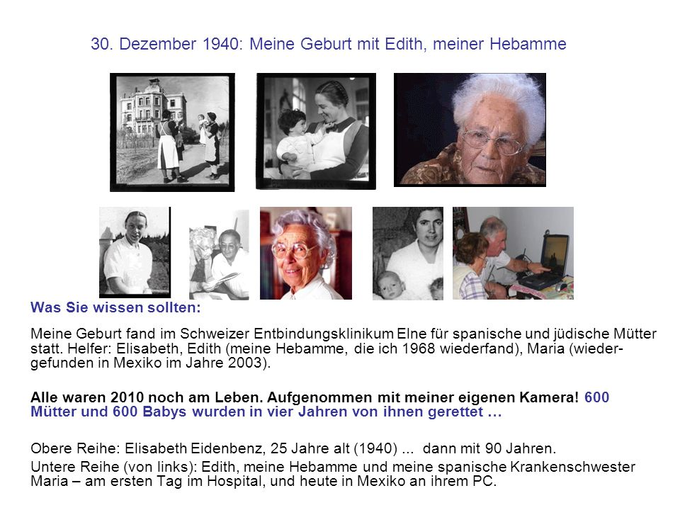 30. Dezember 1940: Meine Geburt mit Edith, meiner Hebamme Was Sie wissen sollten: Meine Geburt fand im Schweizer Entbindungsklinikum Elne für spanisch