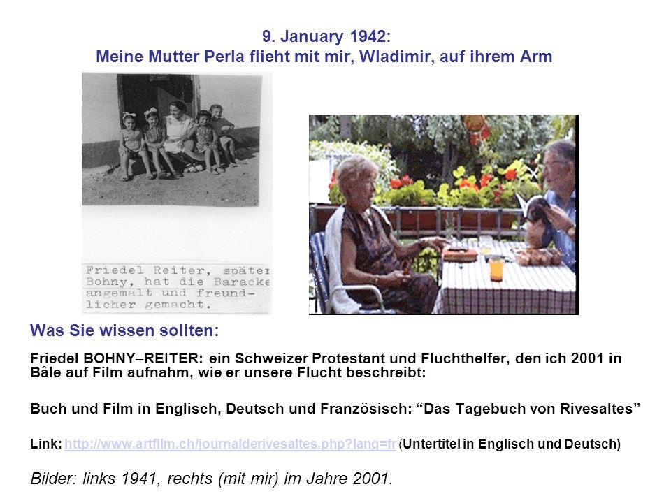 9. January 1942: Meine Mutter Perla flieht mit mir, Wladimir, auf ihrem Arm Was Sie wissen sollten: Friedel BOHNY–REITER: ein Schweizer Protestant und
