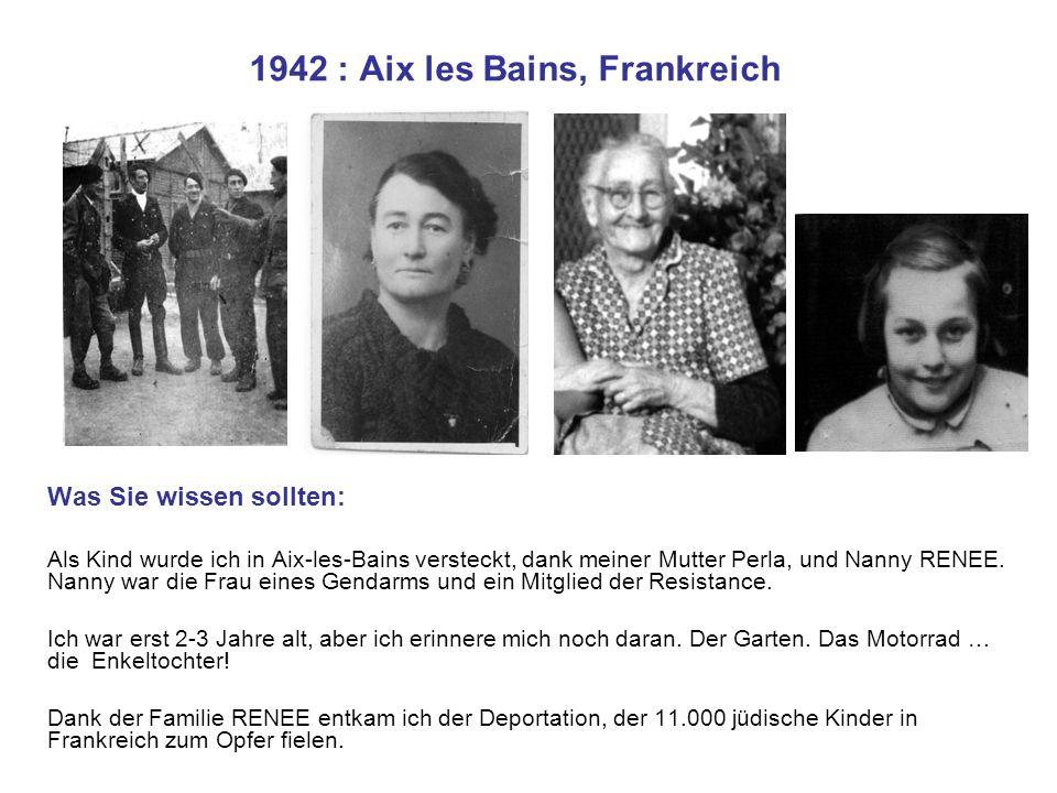 1942 : Aix les Bains, Frankreich Was Sie wissen sollten: Als Kind wurde ich in Aix-les-Bains versteckt, dank meiner Mutter Perla, und Nanny RENEE. Nan