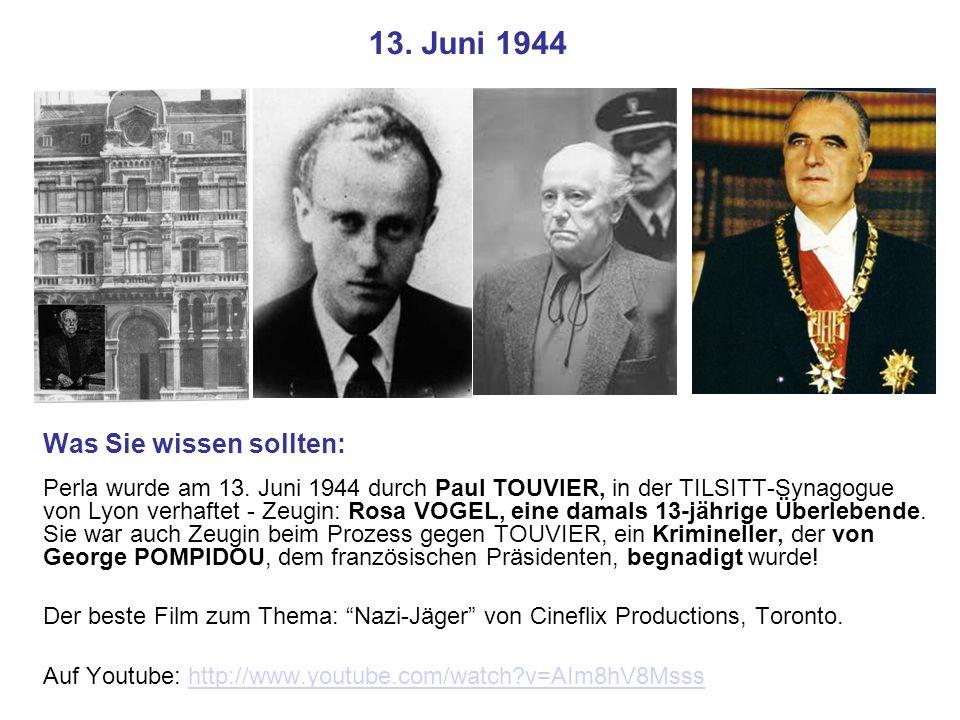 13. Juni 1944 Was Sie wissen sollten: Perla wurde am 13. Juni 1944 durch Paul TOUVIER, in der TILSITT-Synagogue von Lyon verhaftet - Zeugin: Rosa VOGE