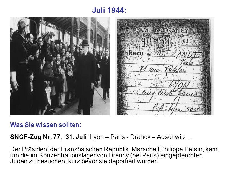 Juli 1944: Was Sie wissen sollten: SNCF-Zug Nr. 77, 31. Juli: Lyon – Paris - Drancy – Auschwitz … Der Präsident der Französischen Republik, Marschall