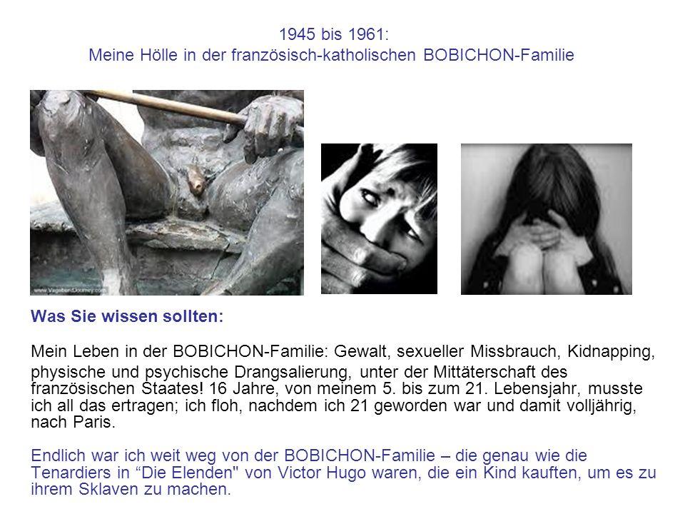 1945 bis 1961: Meine Hölle in der französisch-katholischen BOBICHON-Familie Was Sie wissen sollten: Mein Leben in der BOBICHON-Familie: Gewalt, sexuel