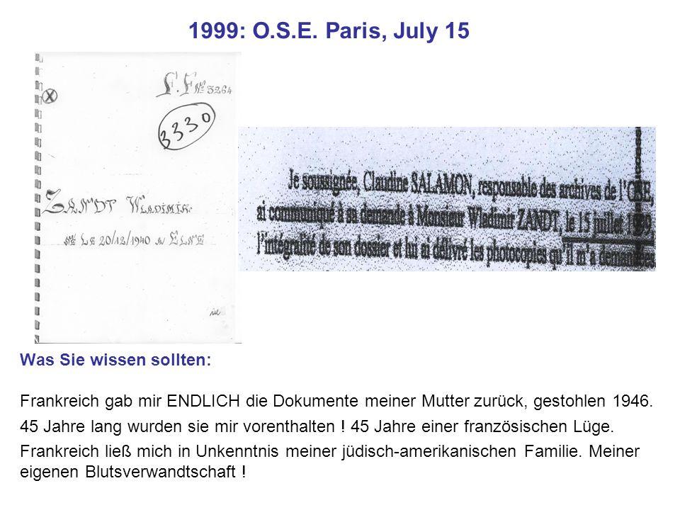 1999: O.S.E. Paris, July 15 Was Sie wissen sollten: Frankreich gab mir ENDLICH die Dokumente meiner Mutter zurück, gestohlen 1946. 45 Jahre lang wurde