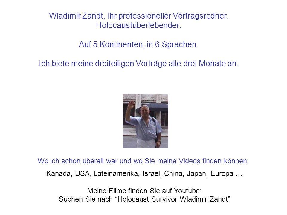 Wladimir Zandt, Ihr professioneller Vortragsredner. Holocaustüberlebender. Auf 5 Kontinenten, in 6 Sprachen. Ich biete meine dreiteiligen Vorträge all