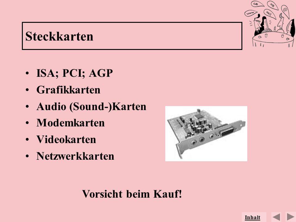 Steckkarten ISA; PCI; AGP Grafikkarten Audio (Sound-)Karten Modemkarten Videokarten Netzwerkkarten Vorsicht beim Kauf! Inhalt