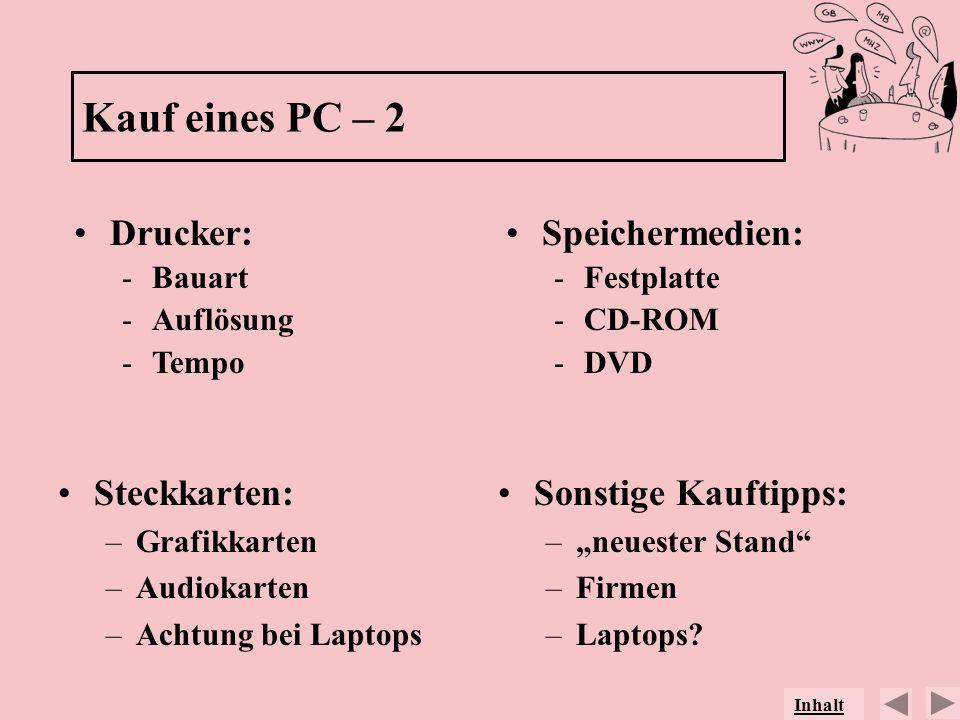 Kauf eines PC – 2 Drucker: -Bauart -Auflösung -Tempo Steckkarten: –Grafikkarten –Audiokarten –Achtung bei Laptops Speichermedien: -Festplatte -CD-ROM
