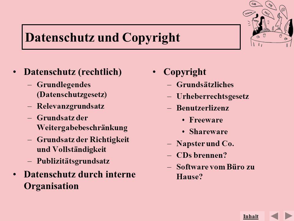 Datenschutz und Copyright Datenschutz (rechtlich) –Grundlegendes (Datenschutzgesetz) –Relevanzgrundsatz –Grundsatz der Weitergabebeschränkung –Grundsa