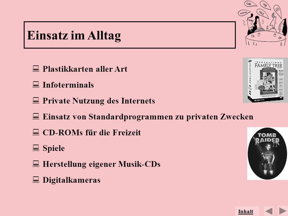 Plastikkarten aller Art Infoterminals Private Nutzung des Internets Einsatz von Standardprogrammen zu privaten Zwecken CD-ROMs für die Freizeit Spiele