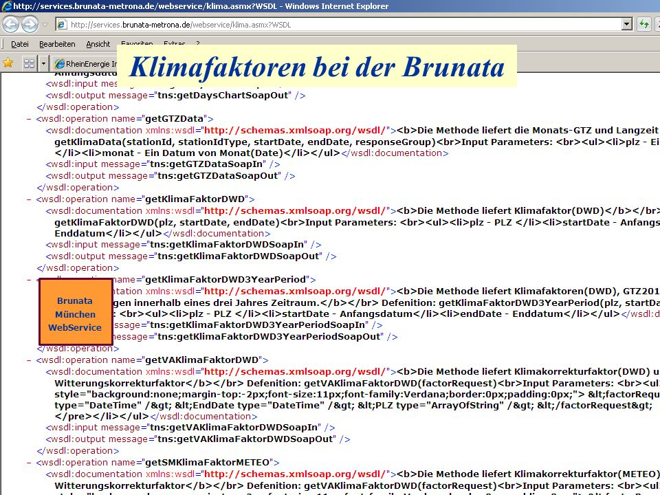Klimafaktoren bei der Brunata Brunata Hürth KlimaFaktor Service Black Box in einer beliebigen Sprache (C#, C++, Java) auf dem Server (bmasw01p, bmasw01t...) als Dienst gestartet - ruft den Web-Service auf mit der passenden Methode, z.B.