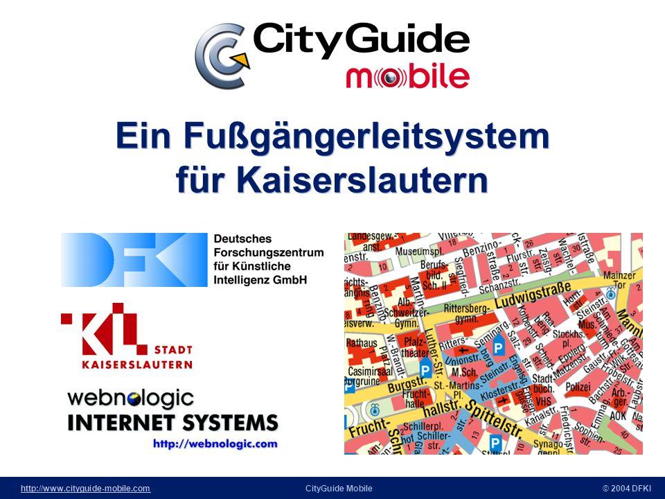 http://www.cityguide-mobile.comhttp://www.cityguide-mobile.comCityGuide Mobile© 2004 DFKI Ein Fußgängerleitsystem für Kaiserslautern