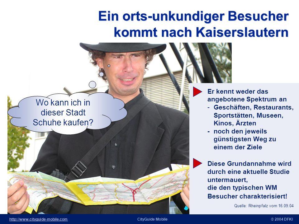 http://www.cityguide-mobile.comhttp://www.cityguide-mobile.comCityGuide Mobile© 2004 DFKI Ein orts-unkundiger Besucher kommt nach Kaiserslautern Wo kann ich in dieser Stadt Schuhe kaufen.