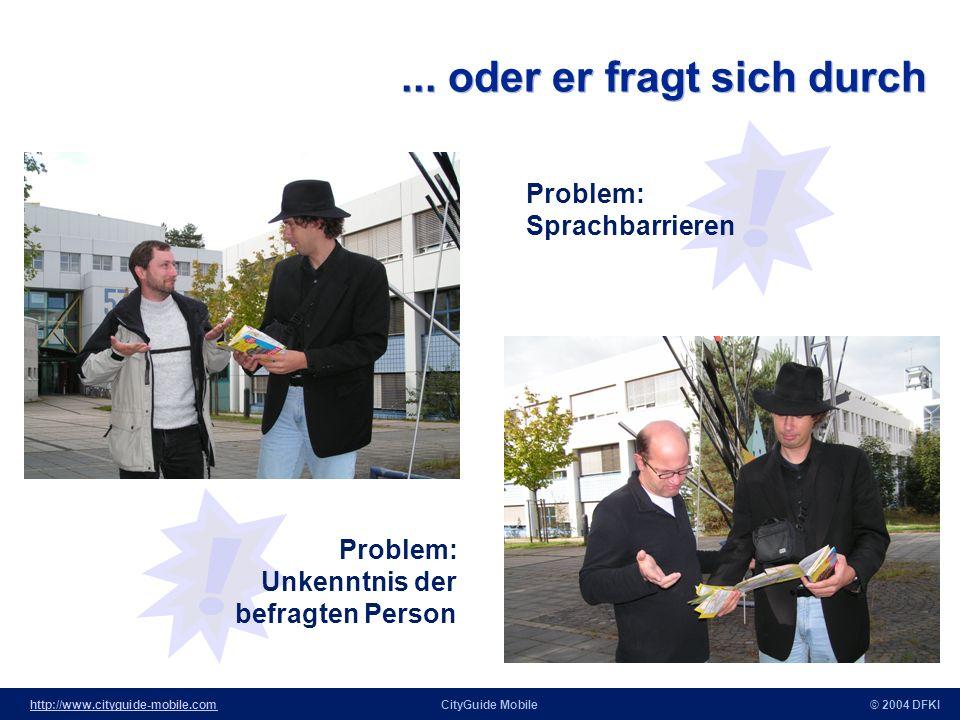 http://www.cityguide-mobile.comhttp://www.cityguide-mobile.comCityGuide Mobile© 2004 DFKI Vorteile des Systems für die Endbenutzer Keine Vorbereitung des Besuchs der Stadt notwendig Anwender können zielgerichtet aus dem kompletten Spektrum von Angeboten der Stadt auswählen.