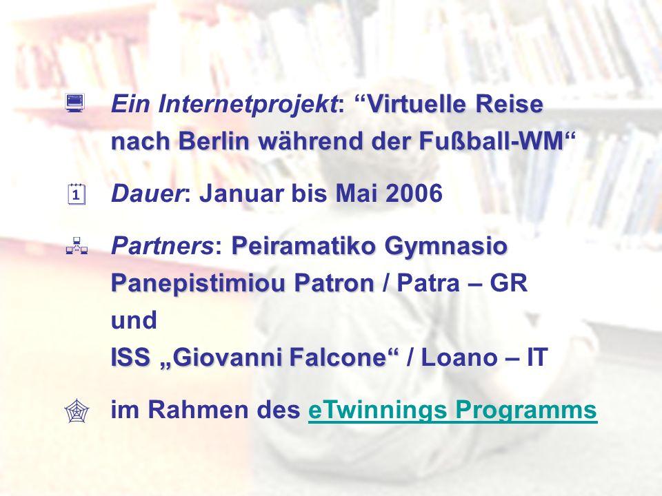Virtuelle Reise nach Berlin während der Fußball-WM Ein Internetprojekt: Virtuelle Reise nach Berlin während der Fußball-WM Dauer: Januar bis Mai 2006
