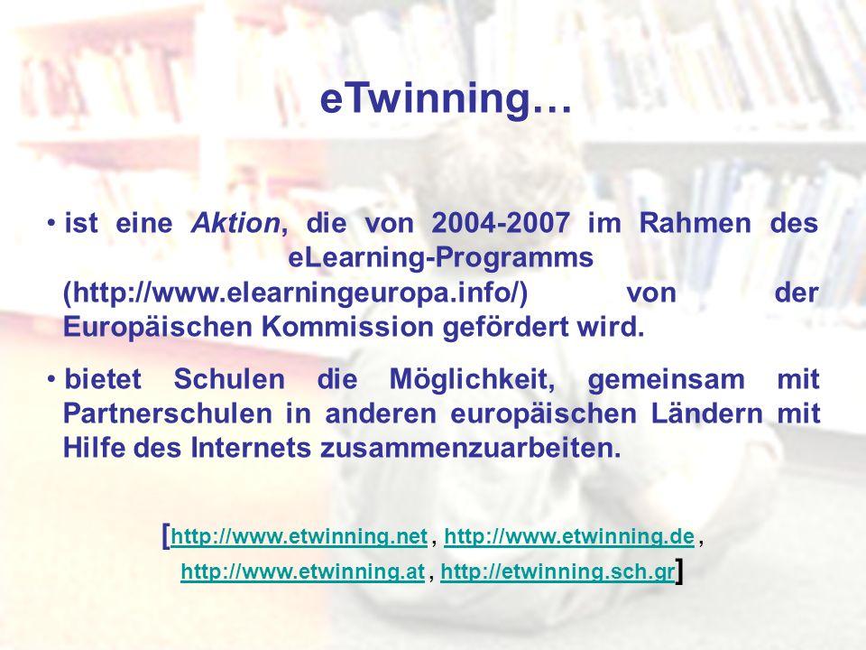 eTwinning… ist eine Aktion, die von 2004-2007 im Rahmen des eLearning-Programms (http://www.elearningeuropa.info/) von der Europäischen Kommission gef