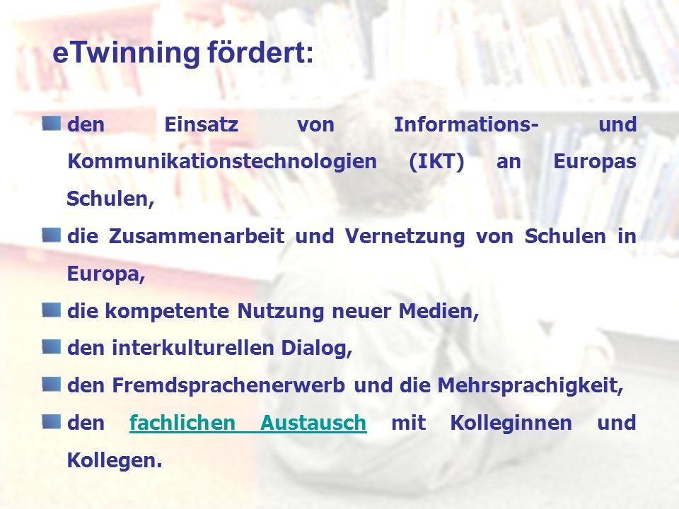 eTwinning fördert: den Einsatz von Informations- und Kommunikationstechnologien (IKT) an Europas Schulen, die Zusammenarbeit und Vernetzung von Schule