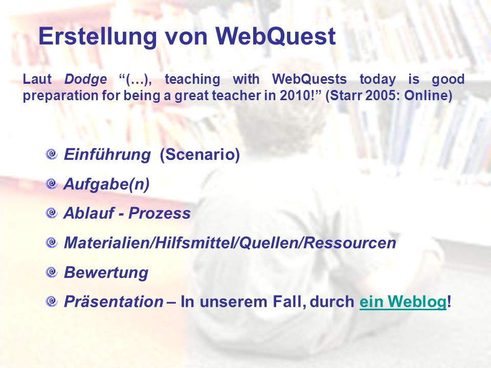 Erstellung von WebQuest Einführung (Scenario) Aufgabe(n) Ablauf - Prozess Materialien/Hilfsmittel/Quellen/Ressourcen Bewertung Präsentation – In unser