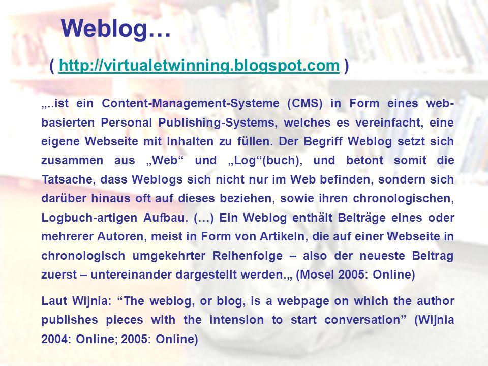 Weblog… ( http://virtualetwinning.blogspot.com )http://virtualetwinning.blogspot.com..ist ein Content-Management-Systeme (CMS) in Form eines web- basi
