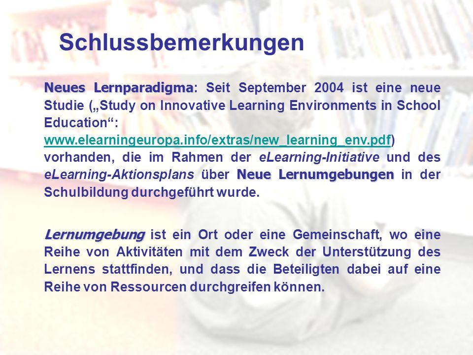 Schlussbemerkungen Neues Lernparadigma Neue Lernumgebungen Neues Lernparadigma : Seit September 2004 ist eine neue Studie (Study on Innovative Learnin