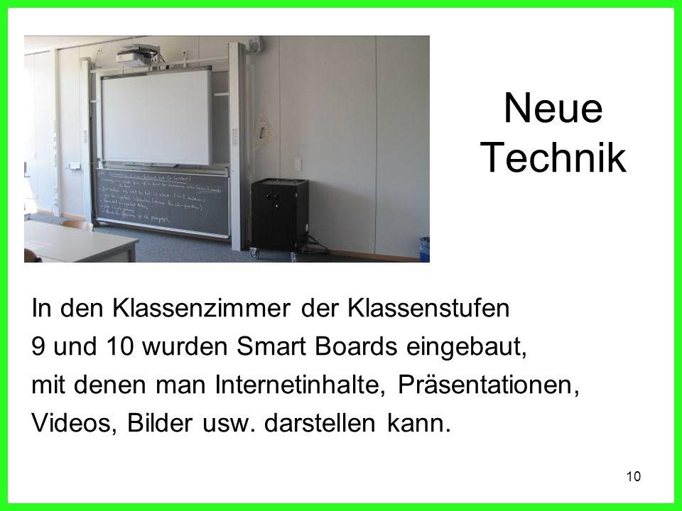 10 Neue Technik In den Klassenzimmer der Klassenstufen 9 und 10 wurden Smart Boards eingebaut, mit denen man Internetinhalte, Präsentationen, Videos, Bilder usw.