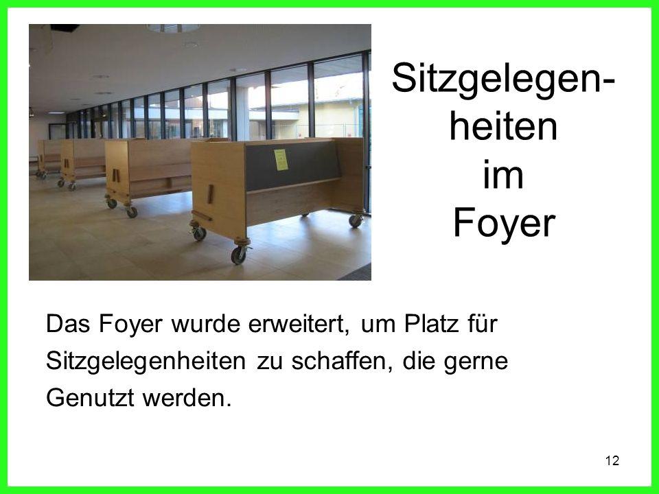 12 Sitzgelegen- heiten im Foyer Das Foyer wurde erweitert, um Platz für Sitzgelegenheiten zu schaffen, die gerne Genutzt werden.