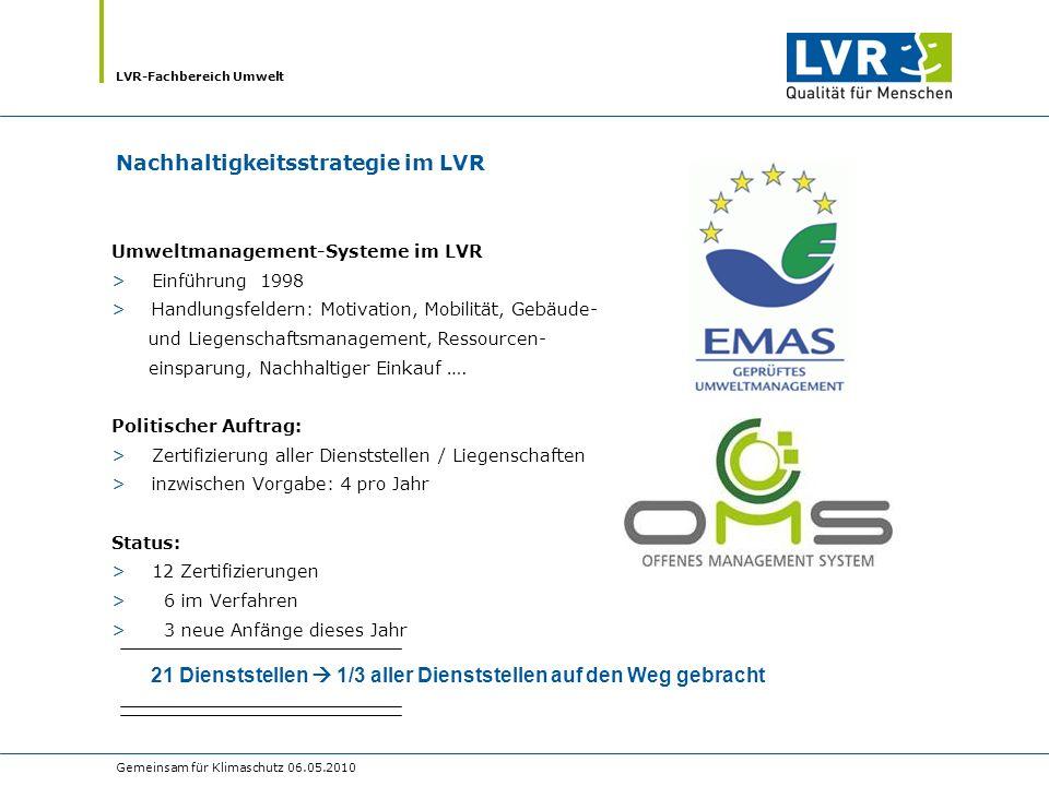 LVR-Fachbereich Umwelt Gemeinsam für Klimaschutz 06.05.2010 Umweltmanagement-Systeme im LVR > Einführung 1998 > Handlungsfeldern: Motivation, Mobilität, Gebäude- und Liegenschaftsmanagement, Ressourcen- einsparung, Nachhaltiger Einkauf ….