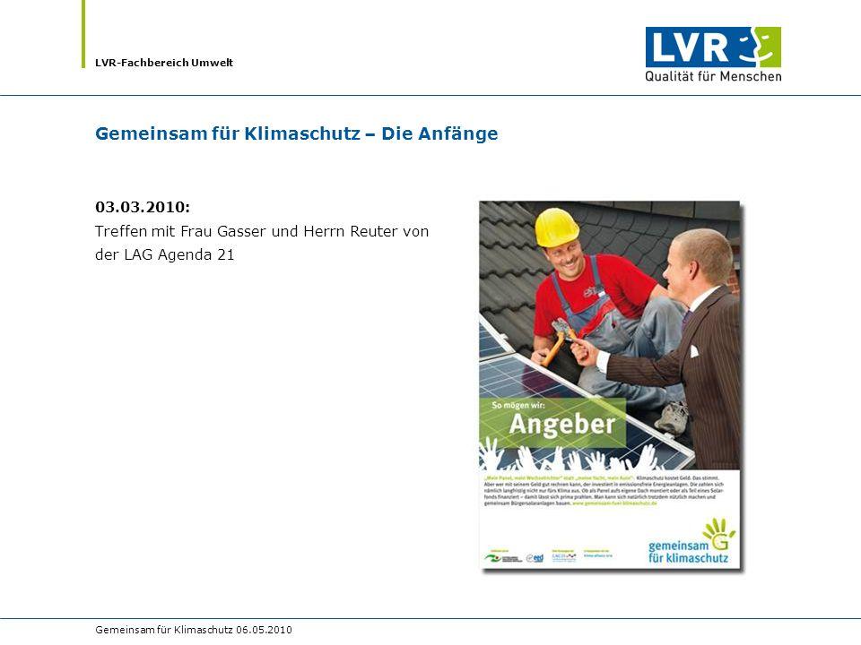 LVR-Fachbereich Umwelt Gemeinsam für Klimaschutz 06.05.2010 Gemeinsam für Klimaschutz – Die Anfänge 03.03.2010: Treffen mit Frau Gasser und Herrn Reuter von der LAG Agenda 21